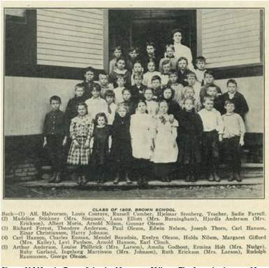 Class of 1909 at the Brown School in Norwegian Village. The first school serving Norwegian Village was constructed in the 1870s, the current brick school was built in 1913. Notice the predominance of Scandinavian names (BCB 3/1930 p.16).